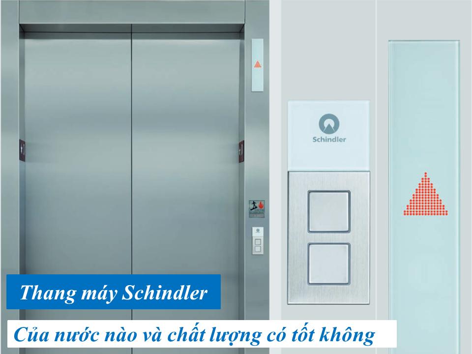 Thang máy Schindler của nước nào và chất lượng ra sao?